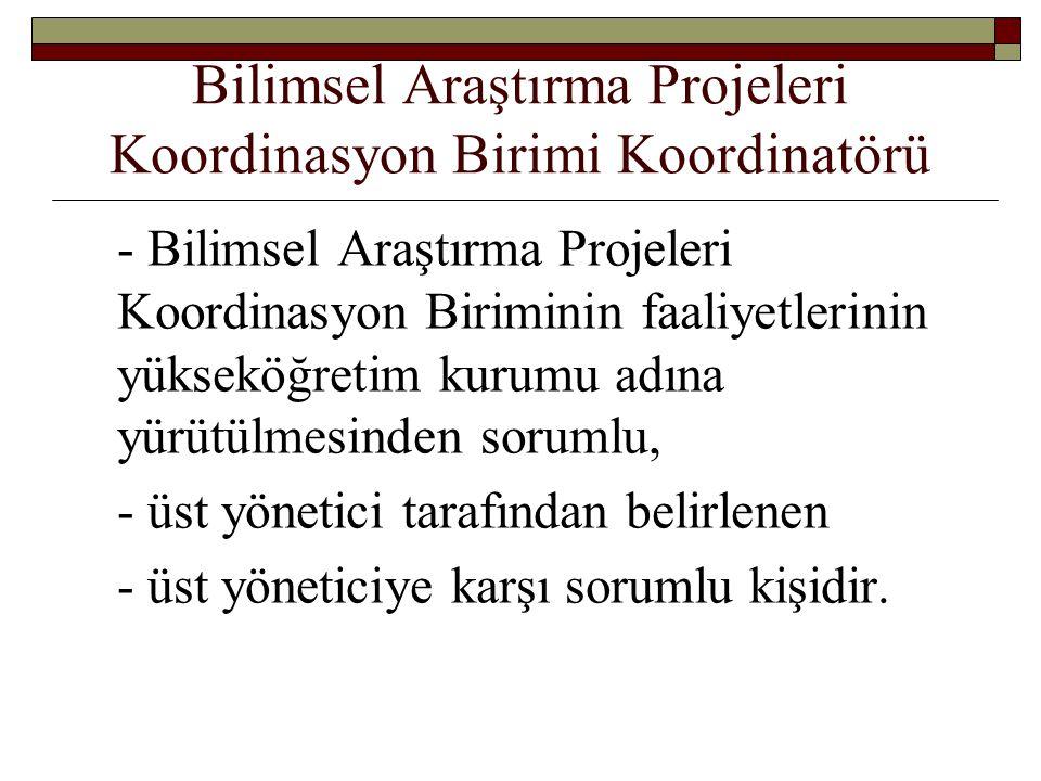 Bilimsel Araştırma Projeleri Koordinasyon Birimi Koordinatörü - Bilimsel Araştırma Projeleri Koordinasyon Biriminin faaliyetlerinin yükseköğretim kuru