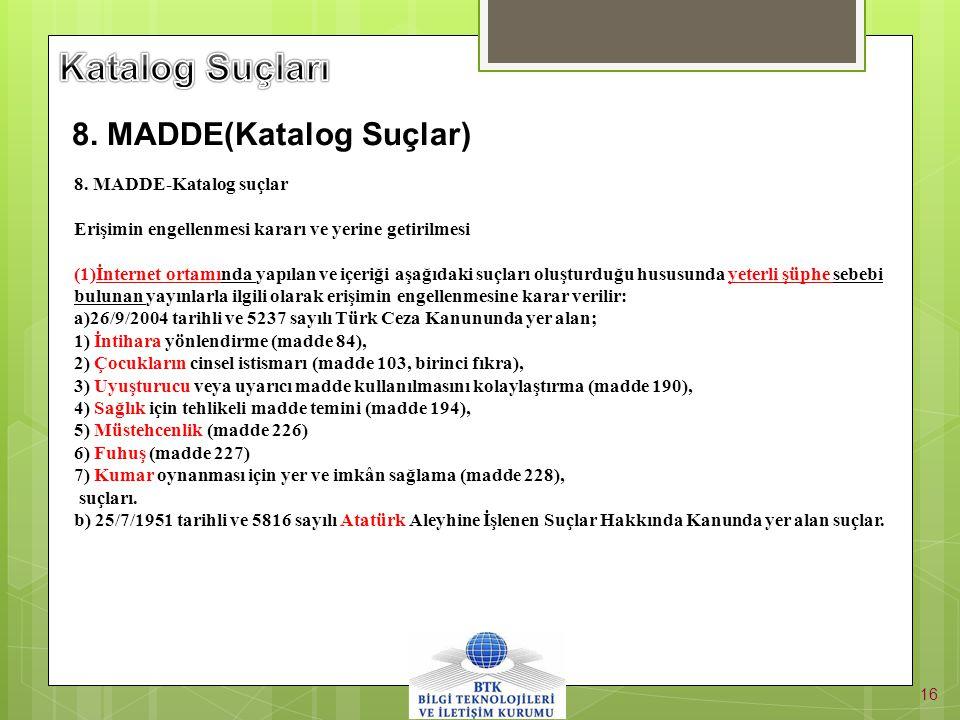 16 8. MADDE-Katalog suçlar Erişimin engellenmesi kararı ve yerine getirilmesi (1)İnternet ortamında yapılan ve içeriği aşağıdaki suçları oluşturduğu h