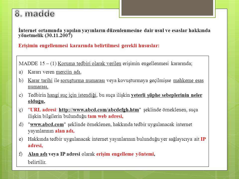 MADDE 15 – (1) Koruma tedbiri olarak verilen erişimin engellenmesi kararında; a) Kararı veren merciin adı, b) Karar tarihi ile soruşturma numarası vey