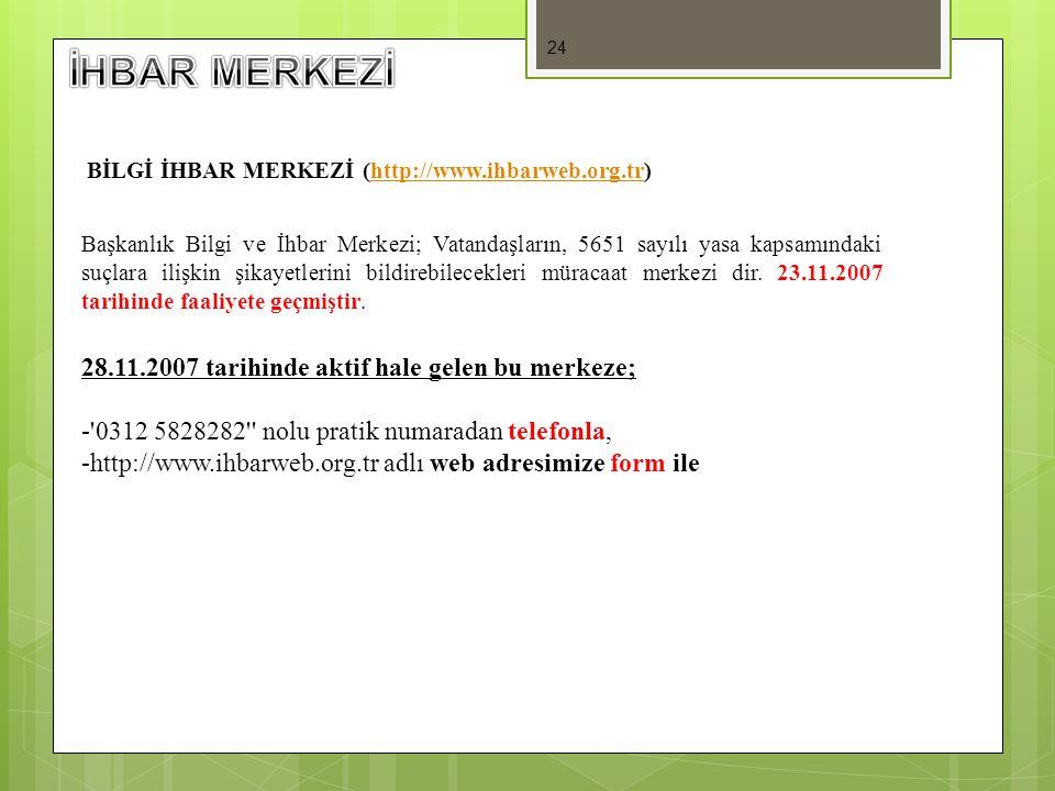 24 BİLGİ İHBAR MERKEZİ (http://www.ihbarweb.org.tr)http://www.ihbarweb.org.tr Başkanlık Bilgi ve İhbar Merkezi; Vatandaşların, 5651 sayılı yasa kapsam