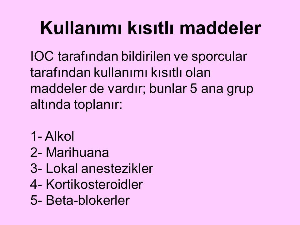 IOC tarafından bildirilen ve sporcular tarafından kullanımı kısıtlı olan maddeler de vardır; bunlar 5 ana grup altında toplanır: 1- Alkol 2- Marihuana