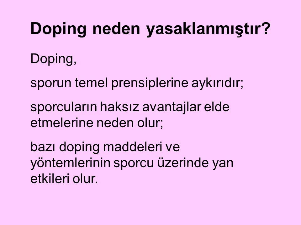 Doping neden yasaklanmıştır? Doping, sporun temel prensiplerine aykırıdır; sporcuların haksız avantajlar elde etmelerine neden olur; bazı doping madde
