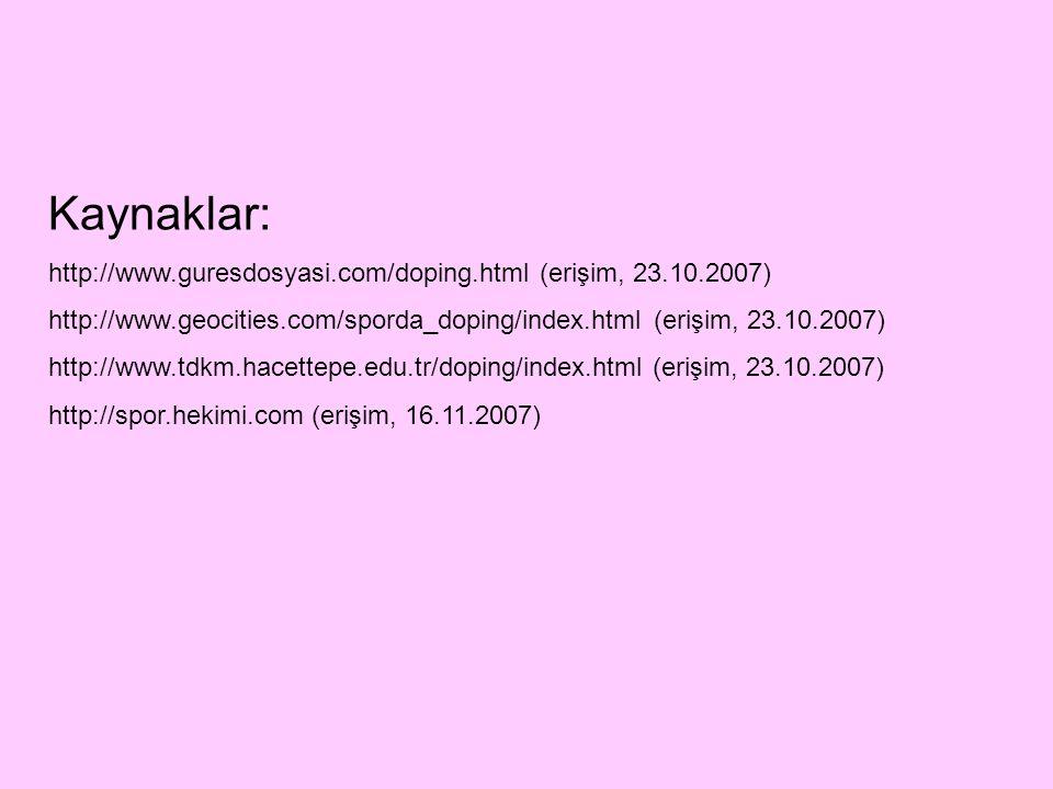 Kaynaklar: http://www.guresdosyasi.com/doping.html (erişim, 23.10.2007) http://www.geocities.com/sporda_doping/index.html (erişim, 23.10.2007) http://
