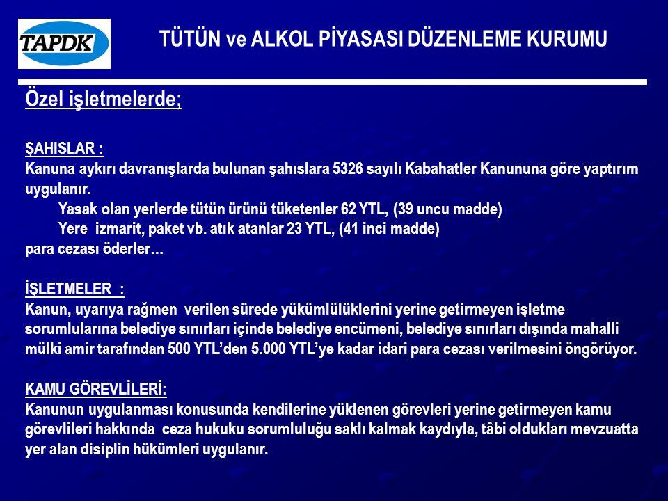 TÜTÜN ve ALKOL PİYASASI DÜZENLEME KURUMU Özel işletmelerde; ŞAHISLAR : Kanuna aykırı davranışlarda bulunan şahıslara 5326 sayılı Kabahatler Kanununa g