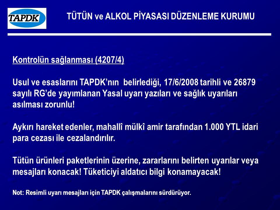 TÜTÜN ve ALKOL PİYASASI DÜZENLEME KURUMU Kontrolün sağlanması (4207/4) Usul ve esaslarını TAPDK'nın belirlediği, 17/6/2008 tarihli ve 26879 sayılı RG'