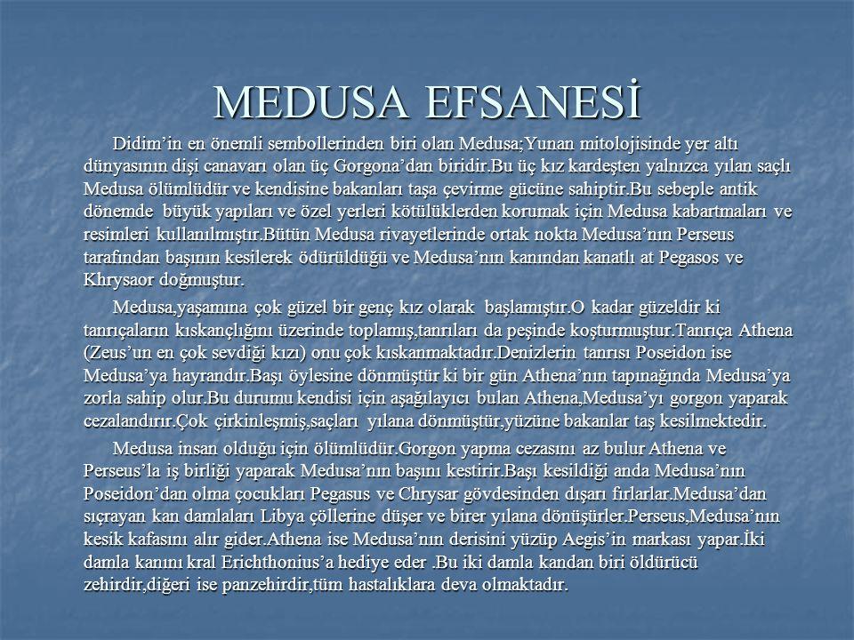 MEDUSA EFSANESİ Didim'in en önemli sembollerinden biri olan Medusa;Yunan mitolojisinde yer altı dünyasının dişi canavarı olan üç Gorgona'dan biridir.B