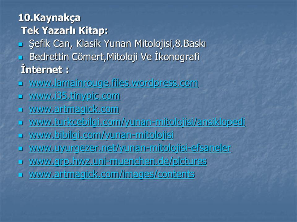 10.Kaynakça Tek Yazarlı Kitap: Tek Yazarlı Kitap:  Şefik Can, Klasik Yunan Mitolojisi,8.Baskı  Bedrettin Cömert,Mitoloji Ve İkonografi İnternet : İn