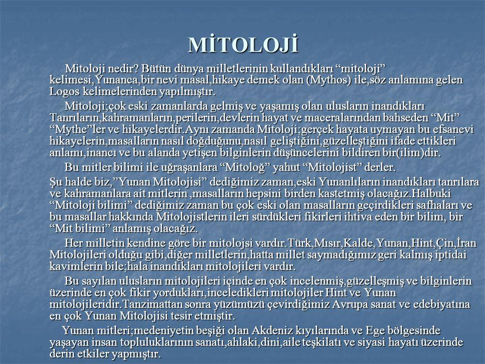 """MİTOLOJİ Mitoloji nedir? Bütün dünya milletlerinin kullandıkları """"mitoloji"""" kelimesi,Yunanca,bir nevi masal,hikaye demek olan (Mythos) ile,söz anlamın"""