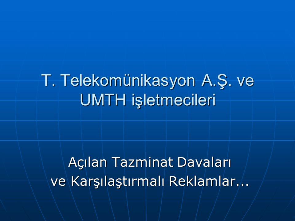 T. Telekomünikasyon A.Ş. ve UMTH işletmecileri Açılan Tazminat Davaları ve Karşılaştırmalı Reklamlar...
