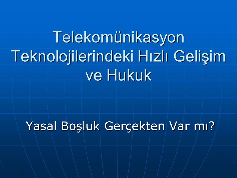 Telekomünikasyon Teknolojilerindeki Hızlı Gelişim ve Hukuk Yasal Boşluk Gerçekten Var mı?