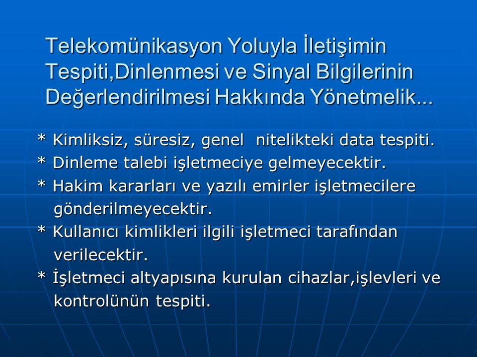 Telekomünikasyon Yoluyla İletişimin Tespiti,Dinlenmesi ve Sinyal Bilgilerinin Değerlendirilmesi Hakkında Yönetmelik...