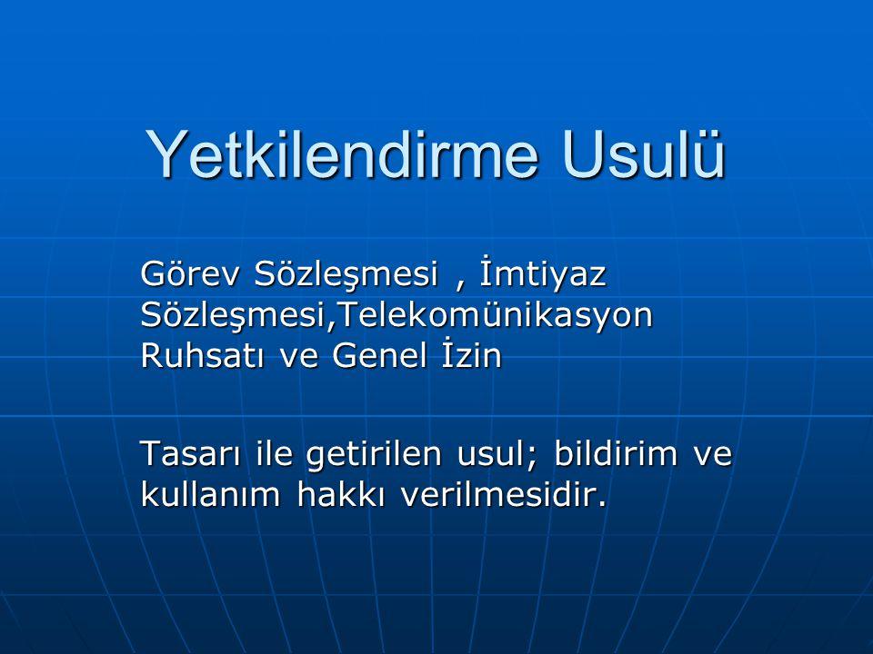 Yetkilendirme Usulü Görev Sözleşmesi, İmtiyaz Sözleşmesi,Telekomünikasyon Ruhsatı ve Genel İzin Tasarı ile getirilen usul; bildirim ve kullanım hakkı verilmesidir.
