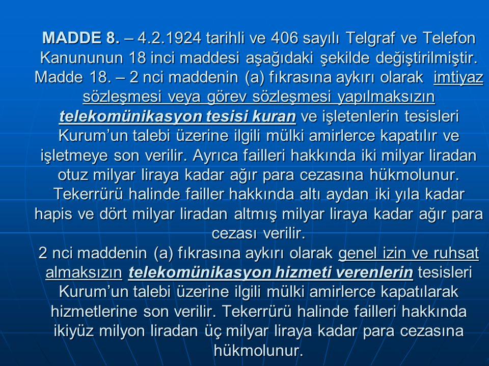 MADDE 8. – 4.2.1924 tarihli ve 406 sayılı Telgraf ve Telefon Kanununun 18 inci maddesi aşağıdaki şekilde değiştirilmiştir. Madde 18. – 2 nci maddenin