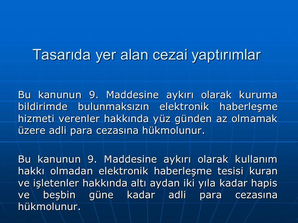 Tasarıda yer alan cezai yaptırımlar Bu kanunun 9. Maddesine aykırı olarak kuruma bildirimde bulunmaksızın elektronik haberleşme hizmeti verenler hakkı