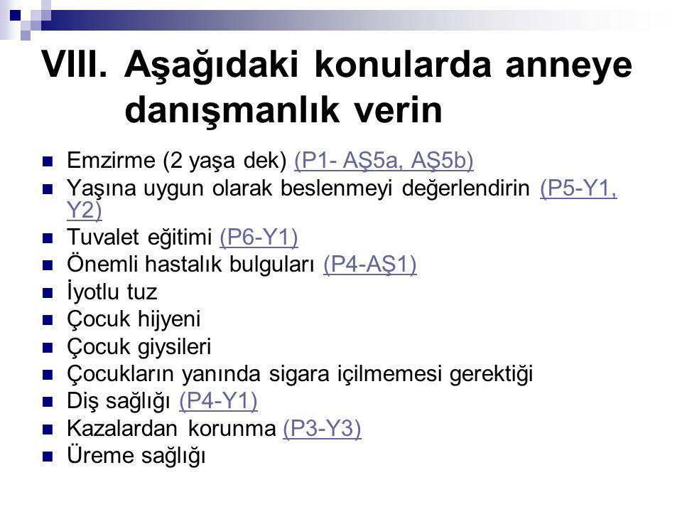VIII.Aşağıdaki konularda anneye danışmanlık verin  Emzirme (2 yaşa dek) (P1- AŞ5a, AŞ5b)(P1- AŞ5a, AŞ5b)  Yaşına uygun olarak beslenmeyi değerlendir