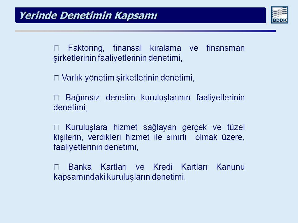 Yerinde Denetimin Kapsamı  Faktoring, finansal kiralama ve finansman şirketlerinin faaliyetlerinin denetimi,  Varlık yönetim şirketlerinin denetimi,