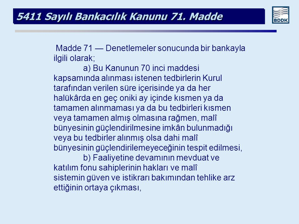 5411 Sayılı Bankacılık Kanunu 71. Madde Madde 71 — Denetlemeler sonucunda bir bankayla ilgili olarak; a) Bu Kanunun 70 inci maddesi kapsamında alınmas
