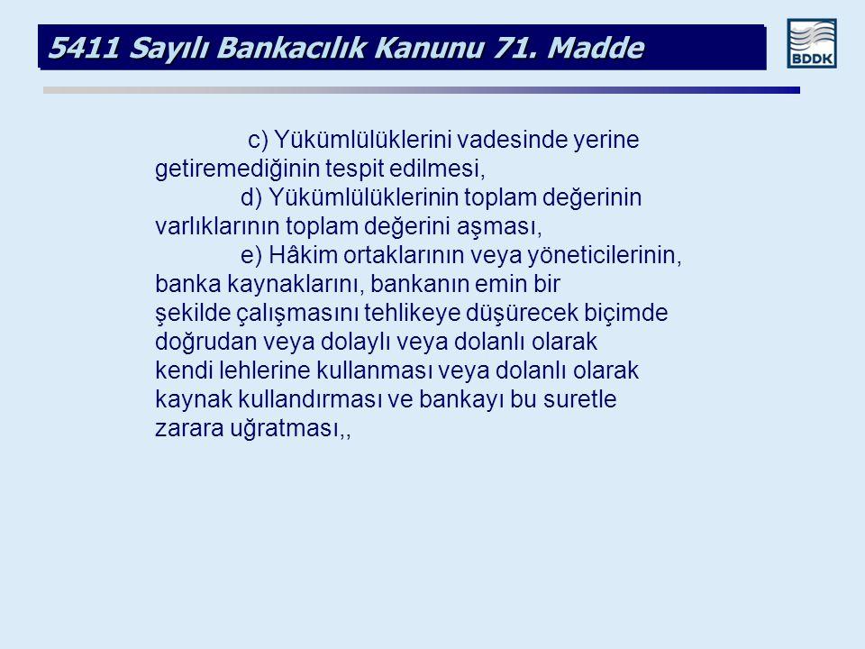 5411 Sayılı Bankacılık Kanunu 71. Madde c) Yükümlülüklerini vadesinde yerine getiremediğinin tespit edilmesi, d) Yükümlülüklerinin toplam değerinin va