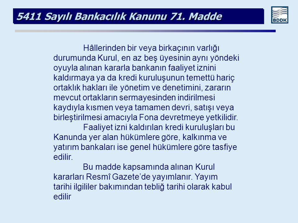 5411 Sayılı Bankacılık Kanunu 71. Madde Hâllerinden bir veya birkaçının varlığı durumunda Kurul, en az beş üyesinin aynı yöndeki oyuyla alınan kararla