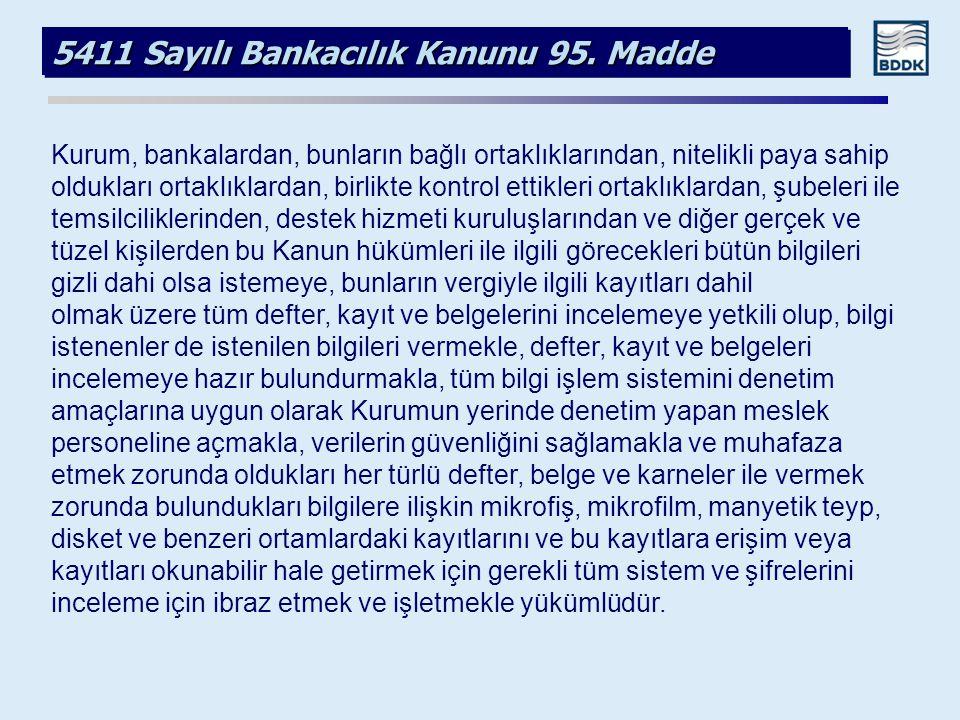 5411 Sayılı Bankacılık Kanunu 95. Madde Kurum, bankalardan, bunların bağlı ortaklıklarından, nitelikli paya sahip oldukları ortaklıklardan, birlikte k