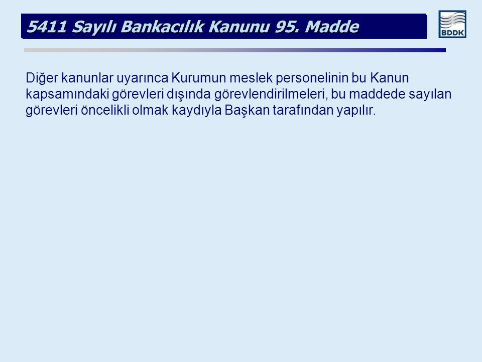 5411 Sayılı Bankacılık Kanunu 95. Madde Diğer kanunlar uyarınca Kurumun meslek personelinin bu Kanun kapsamındaki görevleri dışında görevlendirilmeler