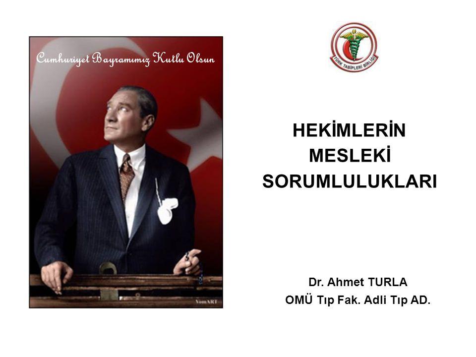 Cumhuriyet Bayramımız Kutlu Olsun Dr. Ahmet TURLA OMÜ Tıp Fak. Adli Tıp AD. HEKİMLERİN MESLEKİ SORUMLULUKLARI