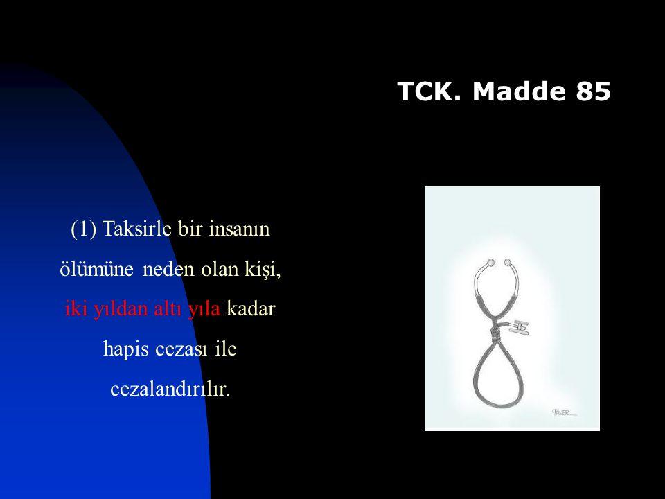 TCK. Madde 85 (1) Taksirle bir insanın ölümüne neden olan kişi, iki yıldan altı yıla kadar hapis cezası ile cezalandırılır.