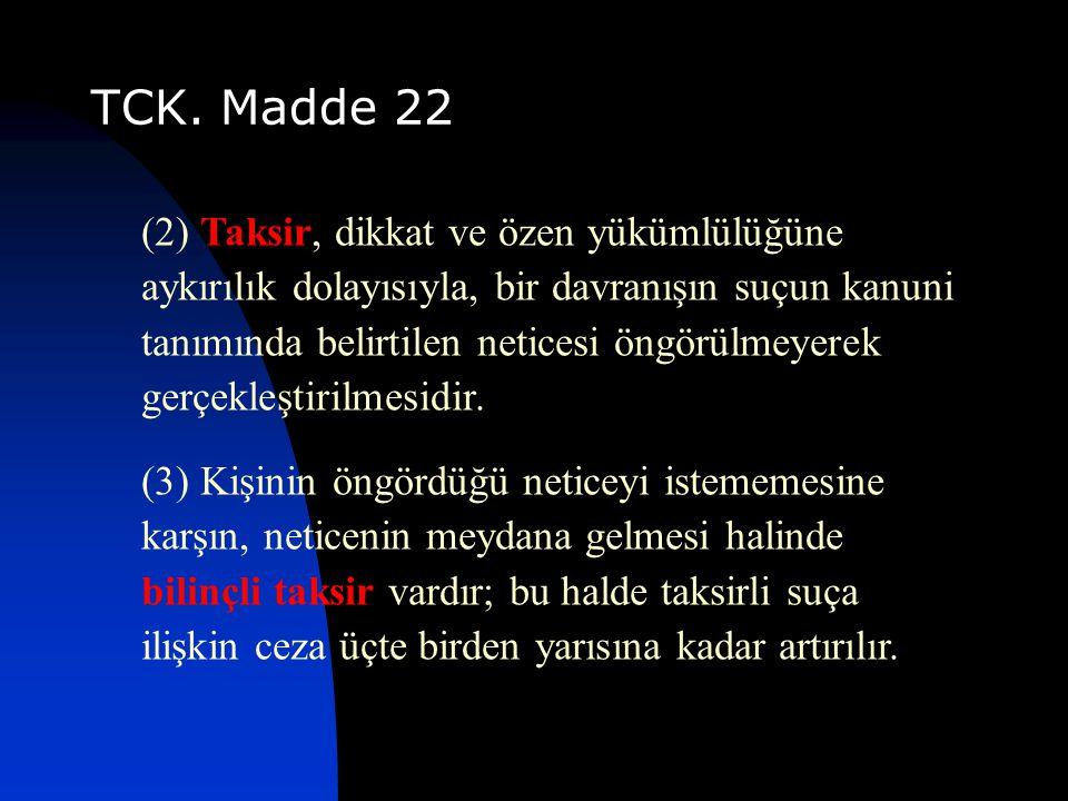 TCK. Madde 22 (2) Taksir, dikkat ve özen yükümlülüğüne aykırılık dolayısıyla, bir davranışın suçun kanuni tanımında belirtilen neticesi öngörülmeyerek