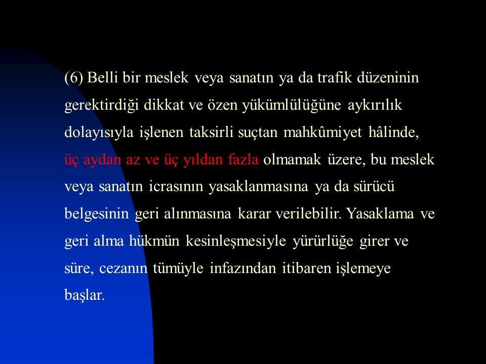 (6) Belli bir meslek veya sanatın ya da trafik düzeninin gerektirdiği dikkat ve özen yükümlülüğüne aykırılık dolayısıyla işlenen taksirli suçtan mahkû