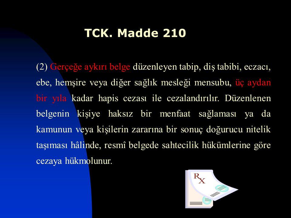 TCK. Madde 210 (2) Gerçeğe aykırı belge düzenleyen tabip, diş tabibi, eczacı, ebe, hemşire veya diğer sağlık mesleği mensubu, üç aydan bir yıla kadar