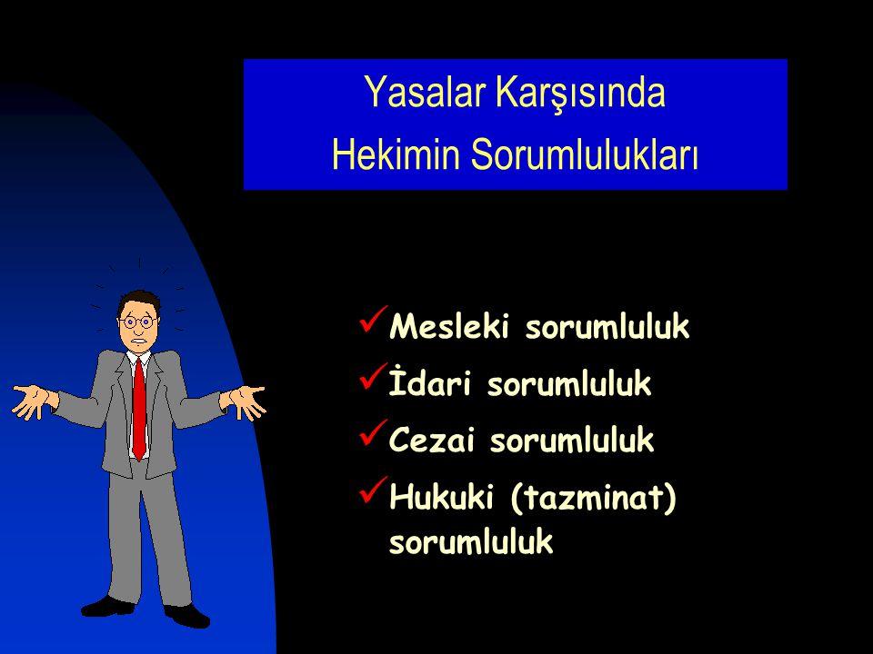 Mesleki sorumluluk Türk Tabipleri Birliği  Tıbbi Deontoloji Tüzüğü,  TTB Soruşturma ve Yargılama Yönetmeliği,  Tababet ve Uzmanlık Tüzüğü,  1219 Sayılı Kanun (6023 Sayılı Kanun 4.Maddesi) Tabip Odaları Onur Kurulları