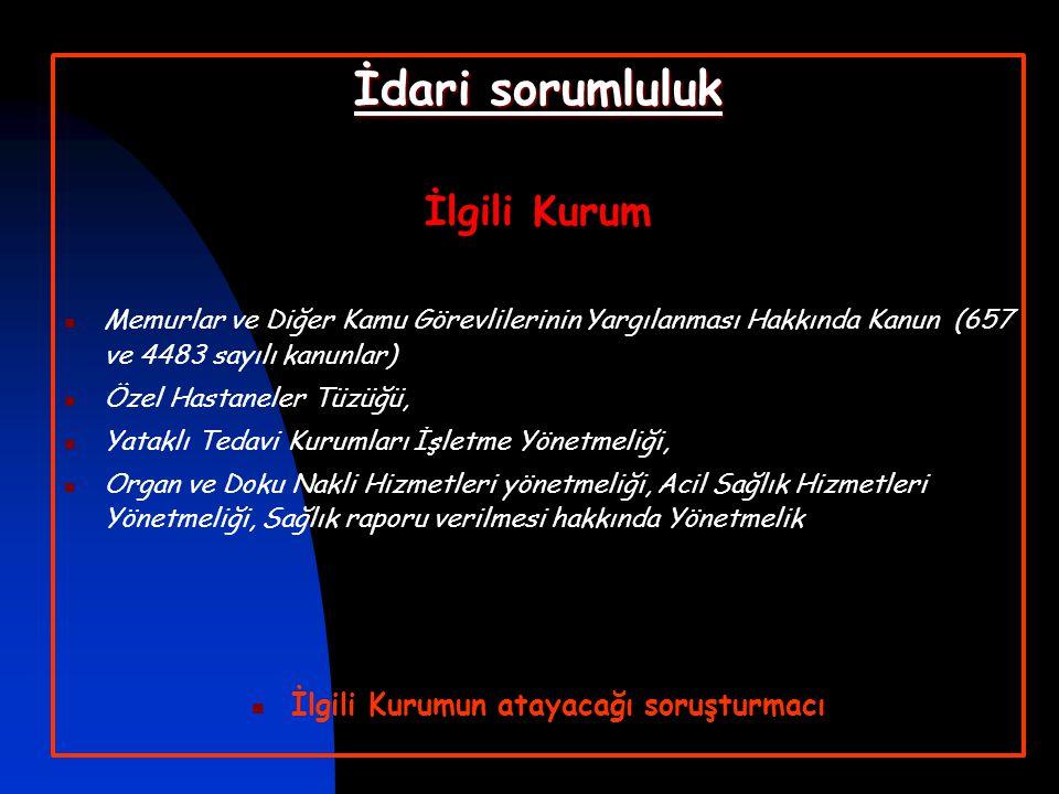 Cezai Sorumluluk Ceza Mahkemesine  Türk Ceza Kanunu (TCK)  Mahkemenin atayacağı hekim / hekimler,  Adli Tıp Kurumu ilgili ihtisas dairesi,  Üniversite Adli Tıp Anabilim Dalları,  Yüksek Sağlık Şurası