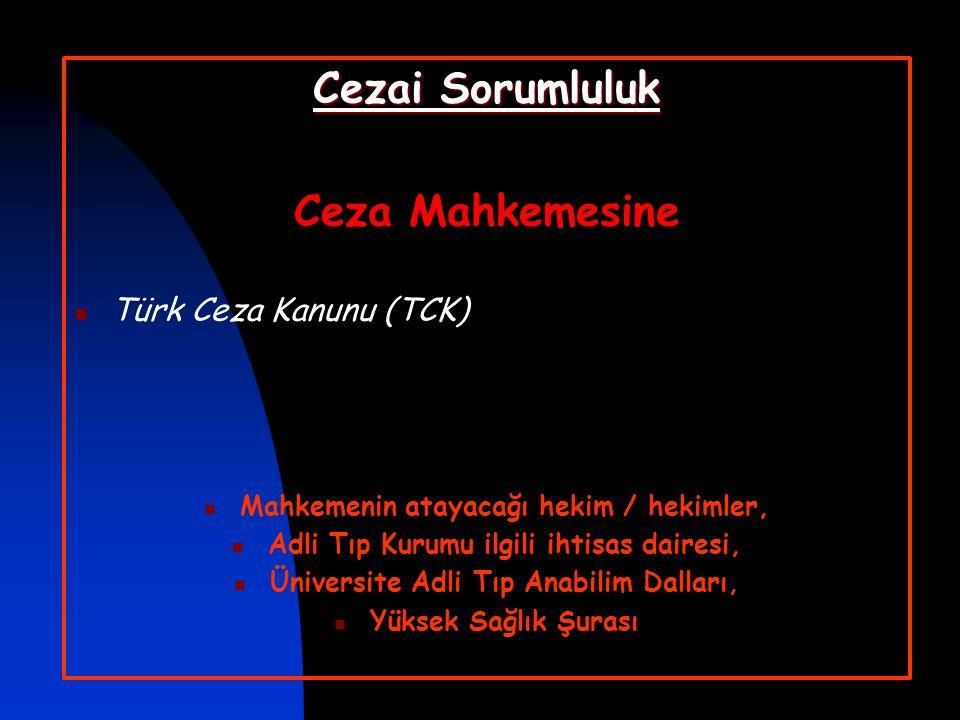 Cezai Sorumluluk Ceza Mahkemesine  Türk Ceza Kanunu (TCK)  Mahkemenin atayacağı hekim / hekimler,  Adli Tıp Kurumu ilgili ihtisas dairesi,  Üniver