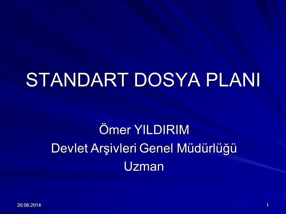 20.06.20141 STANDART DOSYA PLANI Ömer YILDIRIM Devlet Arşivleri Genel Müdürlüğü Uzman