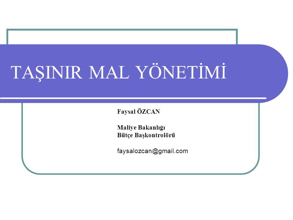 TAŞINIR MAL YÖNETİMİ Faysal ÖZCAN Maliye Bakanlığı Bütçe Başkontrolörü faysalozcan@gmail.com
