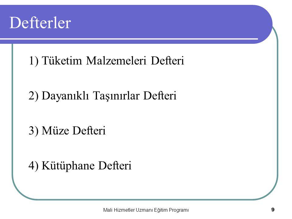 Mali Hizmetler Uzmanı Eğitim Programı9 Defterler 1) Tüketim Malzemeleri Defteri 2) Dayanıklı Taşınırlar Defteri 3) Müze Defteri 4) Kütüphane Defteri
