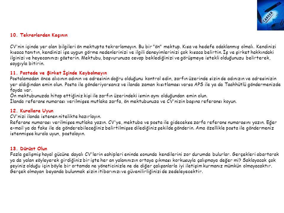 10. Tekrarlardan Kaçının CV'nin içinde yer alan bilgileri ön mektupta tekrarlamayın. Bu bir