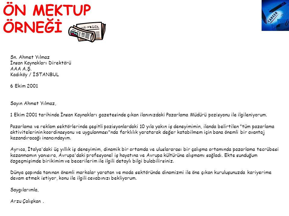 ÖN MEKTUP ÖRNEĞİ Sn. Ahmet Yılmaz İnsan Kaynakları Direktörü AAA A.Ş. Kadıköy / İSTANBUL 6 Ekim 2001 Sayın Ahmet Yılmaz, 1 Ekim 2001 tarihinde İnsan K