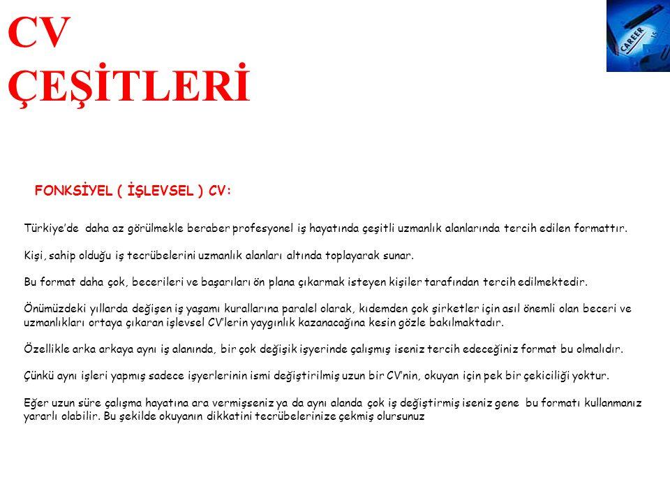 CV ÇEŞİTLERİ FONKSİYEL ( İŞLEVSEL ) CV: Türkiye'de daha az görülmekle beraber profesyonel iş hayatında çeşitli uzmanlık alanlarında tercih edilen form