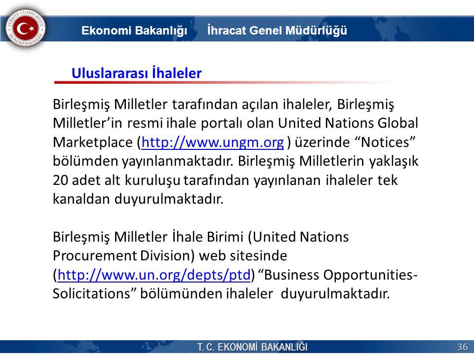 T. C. EKONOMİ BAKANLIĞI 36 Ekonomi Bakanlığı İhracat Genel Müdürlüğü Birleşmiş Milletler tarafından açılan ihaleler, Birleşmiş Milletler'in resmi ihal