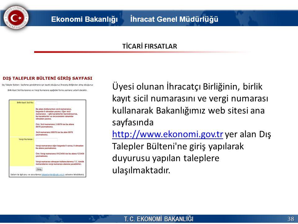 T. C. EKONOMİ BAKANLIĞI 38 Üyesi olunan İhracatçı Birliğinin, birlik kayıt sicil numarasını ve vergi numarası kullanarak Bakanlığımız web sitesi ana s