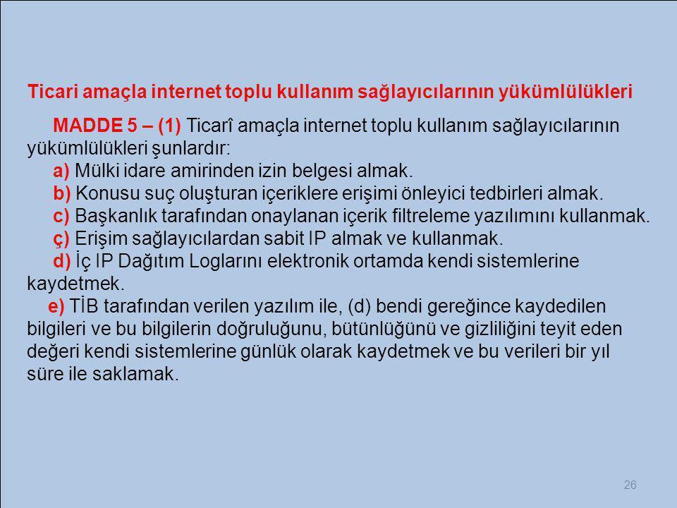 26 Ticari amaçla internet toplu kullanım sağlayıcılarının yükümlülükleri MADDE 5 – (1) Ticarî amaçla internet toplu kullanım sağlayıcılarının yükümlül