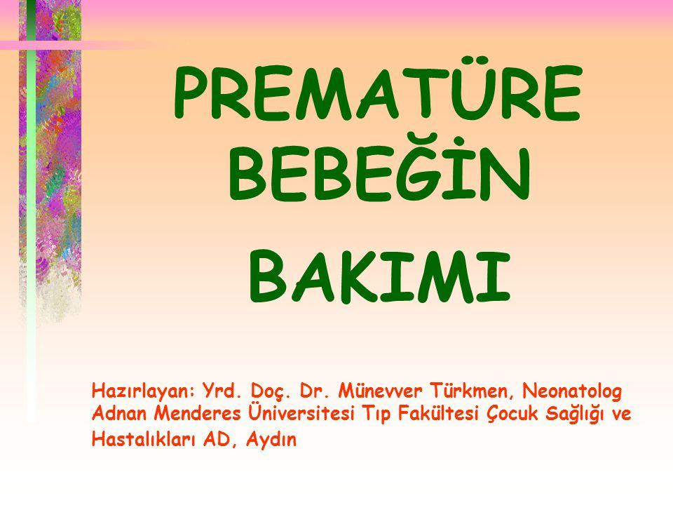  PREMATÜRE BEBEĞİN BAKIMI Hazırlayan: Yrd. Doç. Dr. Münevver Türkmen, Neonatolog Adnan Menderes Üniversitesi Tıp Fakültesi Çocuk Sağlığı ve Hastalıkl