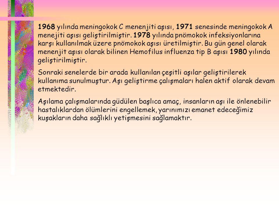  1968 yılında meningokok C menenjiti aşısı, 1971 senesinde meningokok A menejiti aşısı geliştirilmiştir. 1978 yılında pnömokok infeksiyonlarına karşı