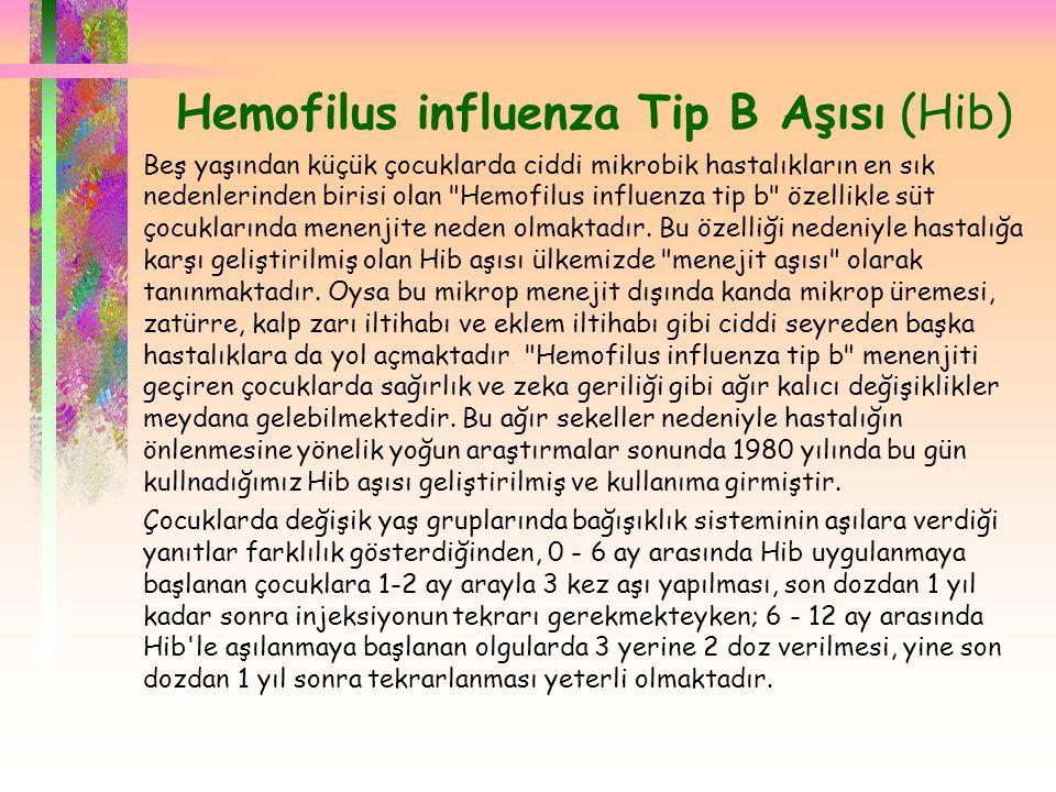  Hemofilus influenza Tip B Aşısı (Hib) Beş yaşından küçük çocuklarda ciddi mikrobik hastalıkların en sık nedenlerinden birisi olan