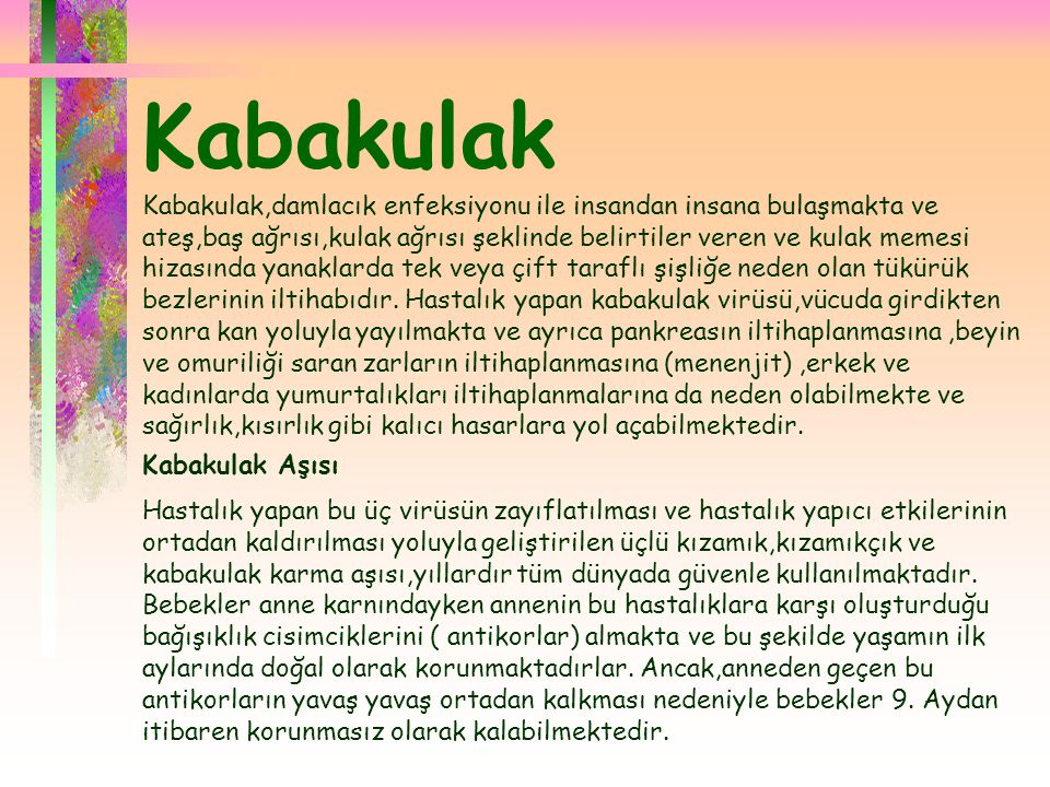  Kabakulak Kabakulak,damlacık enfeksiyonu ile insandan insana bulaşmakta ve ateş,baş ağrısı,kulak ağrısı şeklinde belirtiler veren ve kulak memesi hi