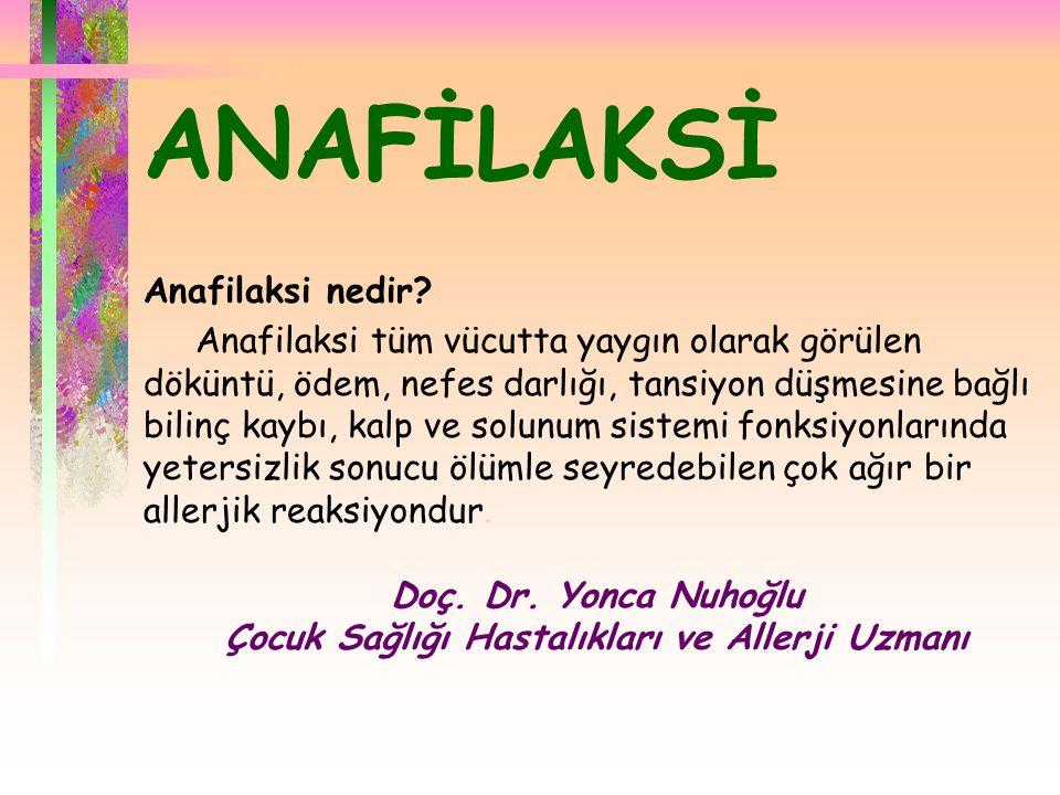  ANAFİLAKSİ Anafilaksi nedir? Anafilaksi tüm vücutta yaygın olarak görülen döküntü, ödem, nefes darlığı, tansiyon düşmesine bağlı bilinç kaybı, kalp