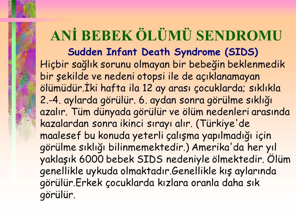  ANİ BEBEK ÖLÜMÜ SENDROMU Sudden Infant Death Syndrome (SIDS) Hiçbir sağlık sorunu olmayan bir bebeğin beklenmedik bir şekilde ve nedeni otopsi ile d
