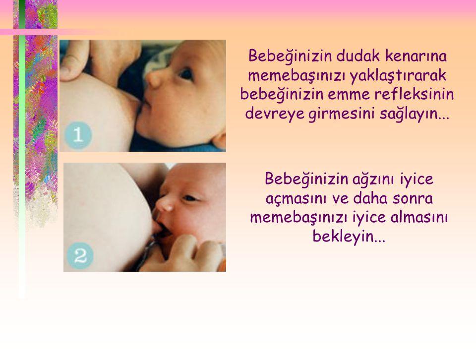  Bebeğinizin dudak kenarına memebaşınızı yaklaştırarak bebeğinizin emme refleksinin devreye girmesini sağlayın... Bebeğinizin ağzını iyice açmasını v