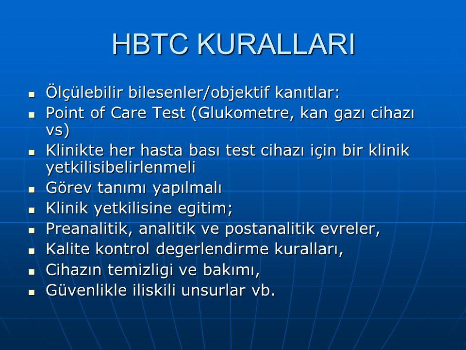 HBTC KURALLARI  Ölçülebilir bilesenler/objektif kanıtlar:  Point of Care Test (Glukometre, kan gazı cihazı vs)  Klinikte her hasta bası test cihazı